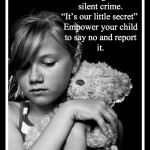 Child Abuse happens with someone you know and trust. How to teach your child to say no.