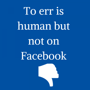 To err is human but not on Facebook